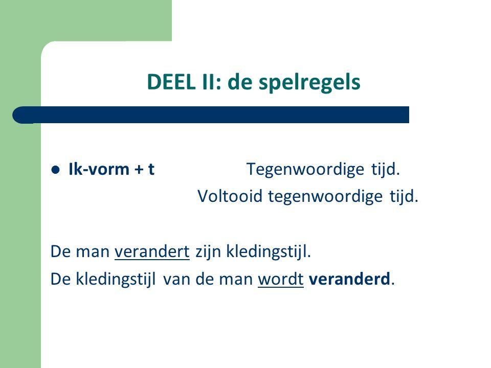 DEEL II: de spelregels Ik-vorm + t Tegenwoordige tijd.