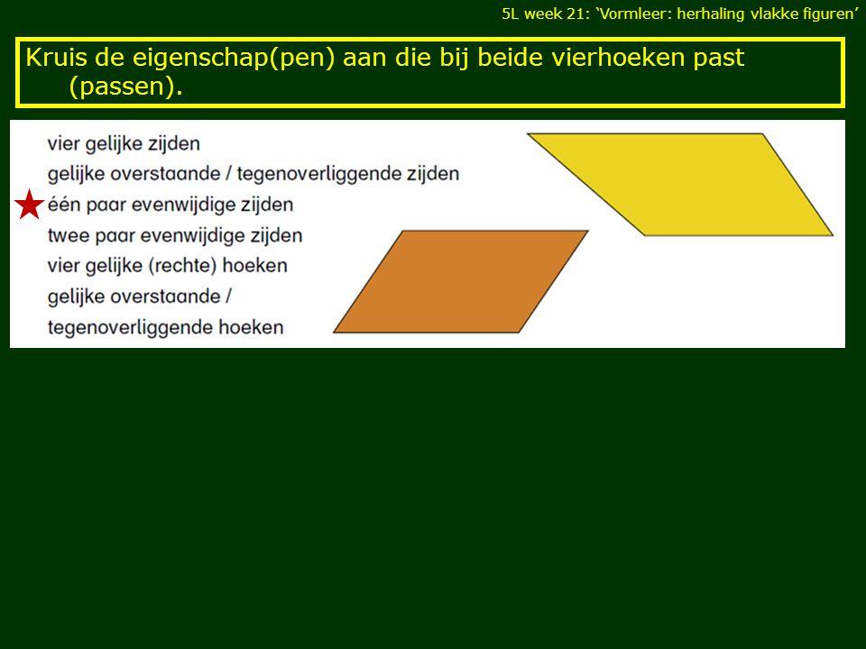 Kruis de eigenschap(pen) aan die bij beide vierhoeken past (passen).