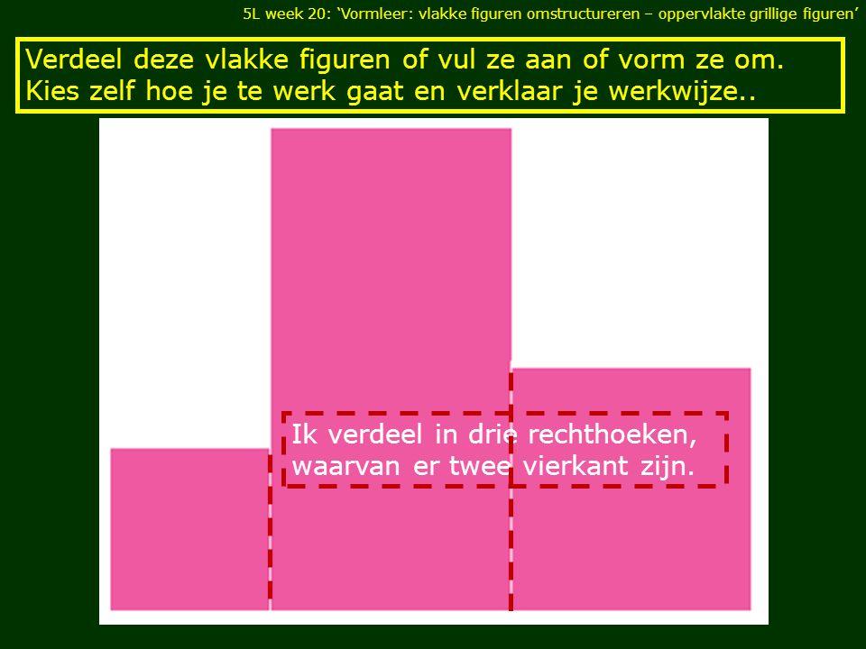 Ik verdeel in drie rechthoeken, waarvan er twee vierkant zijn.