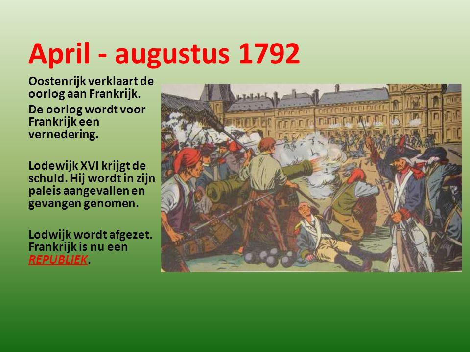 April - augustus 1792 Oostenrijk verklaart de oorlog aan Frankrijk.