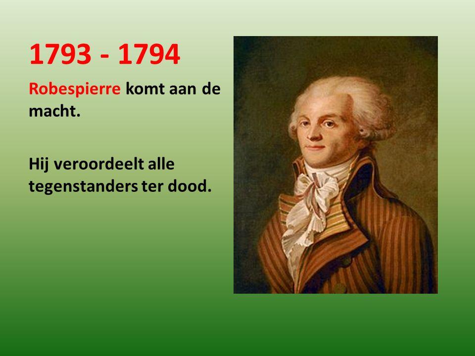 1793 - 1794 Robespierre komt aan de macht.