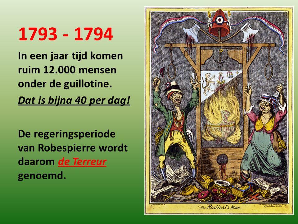 1793 - 1794 In een jaar tijd komen ruim 12.000 mensen onder de guillotine. Dat is bijna 40 per dag!