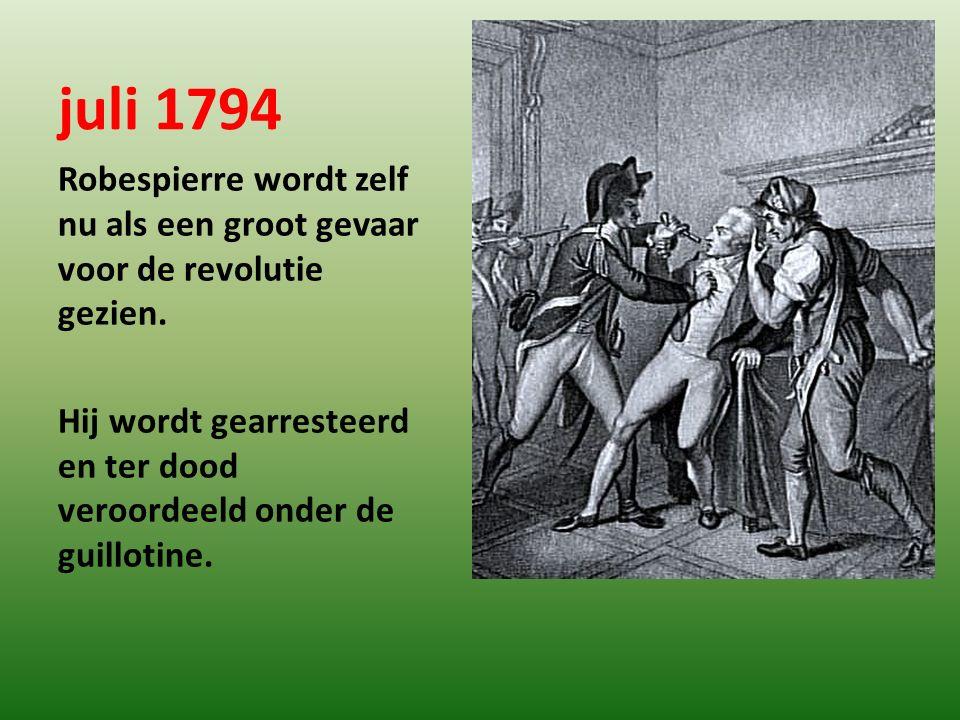 juli 1794 Robespierre wordt zelf nu als een groot gevaar voor de revolutie gezien.