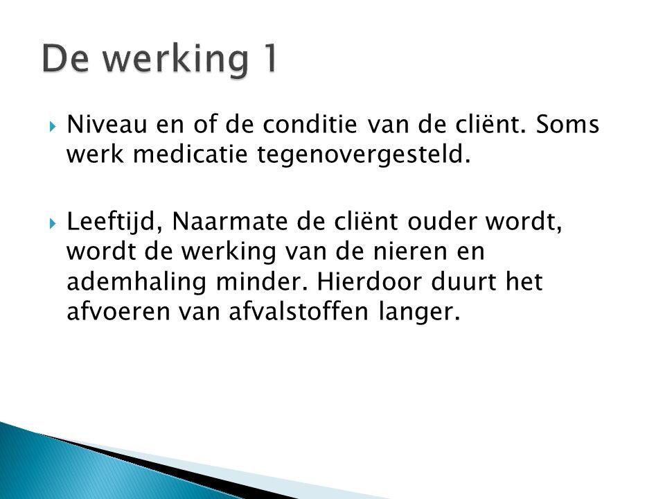 De werking 1 Niveau en of de conditie van de cliënt. Soms werk medicatie tegenovergesteld.
