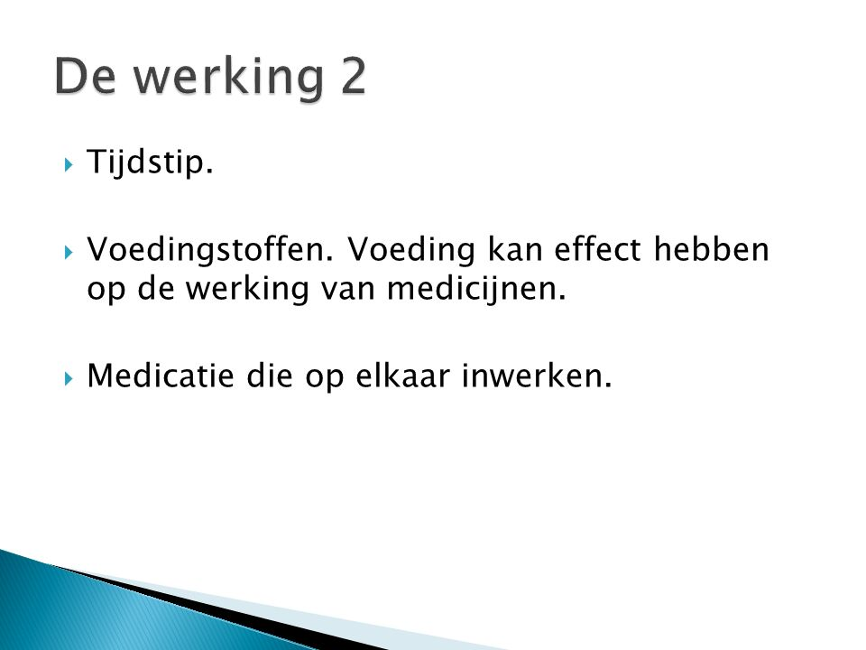 De werking 2 Tijdstip. Voedingstoffen. Voeding kan effect hebben op de werking van medicijnen.