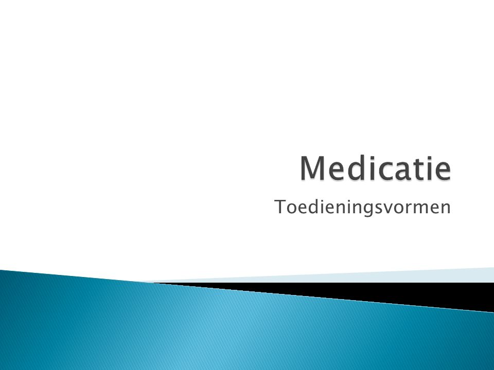 Medicatie Toedieningsvormen