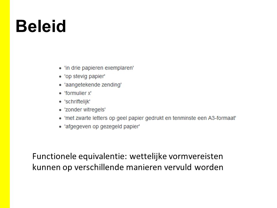 Beleid Functionele equivalentie: wettelijke vormvereisten kunnen op verschillende manieren vervuld worden.