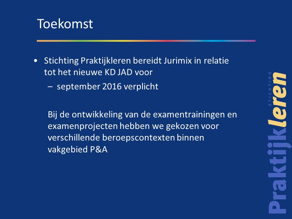16-01-2015 Toekomst. Stichting Praktijkleren bereidt Jurimix in relatie tot het nieuwe KD JAD voor.
