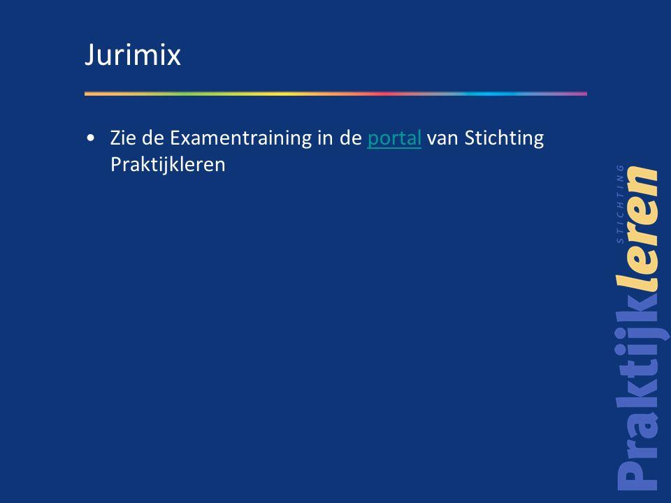 Jurimix Zie de Examentraining in de portal van Stichting Praktijkleren