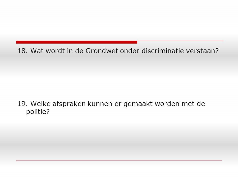 18. Wat wordt in de Grondwet onder discriminatie verstaan. 19