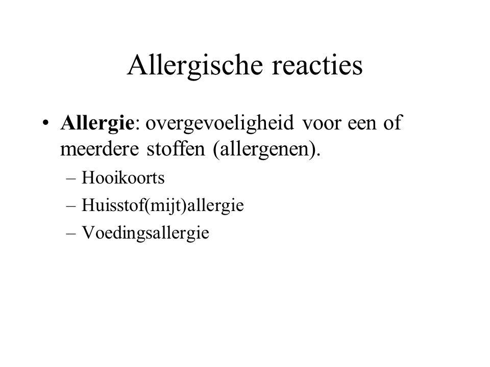 Allergische reacties Allergie: overgevoeligheid voor een of meerdere stoffen (allergenen). Hooikoorts.