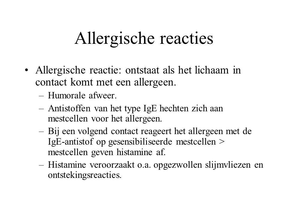 Allergische reacties Allergische reactie: ontstaat als het lichaam in contact komt met een allergeen.