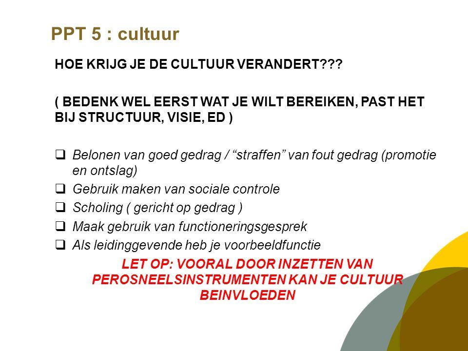 PPT 5 : cultuur HOE KRIJG JE DE CULTUUR VERANDERT