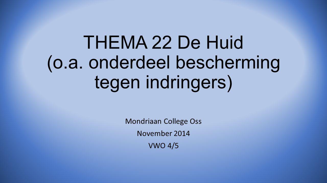 THEMA 22 De Huid (o.a. onderdeel bescherming tegen indringers)