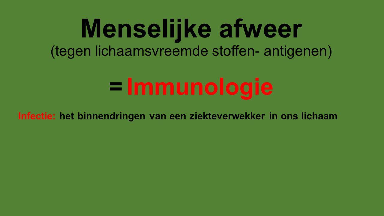 Menselijke afweer (tegen lichaamsvreemde stoffen- antigenen) = Immunologie Infectie: het binnendringen van een ziekteverwekker in ons lichaam