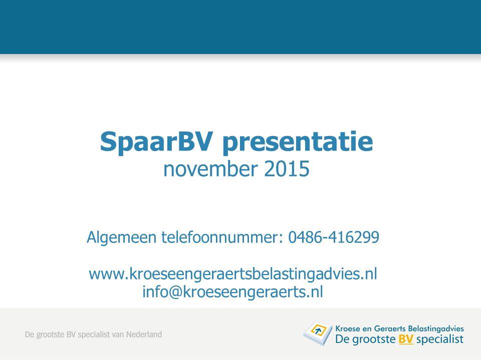 SpaarBV presentatie november 2015 Algemeen telefoonnummer: 0486-416299