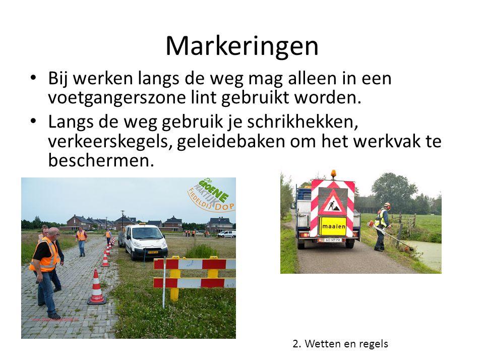 Markeringen Bij werken langs de weg mag alleen in een voetgangerszone lint gebruikt worden.