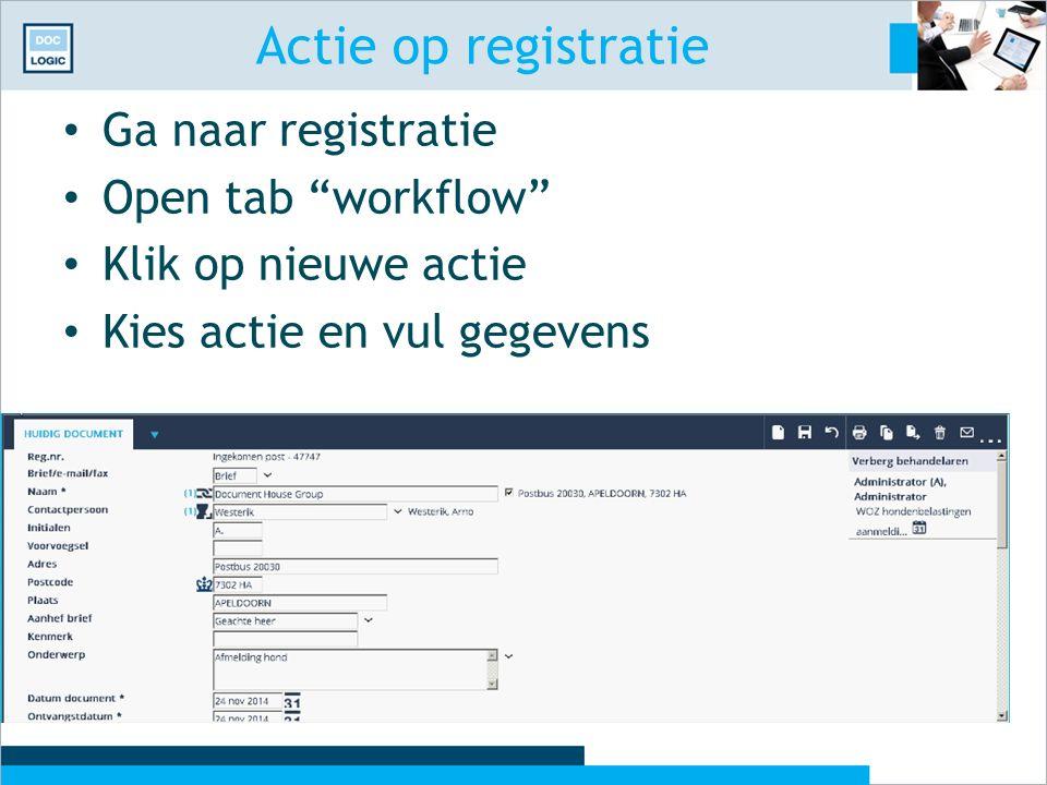 Actie op registratie Ga naar registratie Open tab workflow