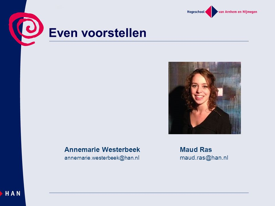 Even voorstellen Annemarie Westerbeek Maud Ras maud.ras@han.nl