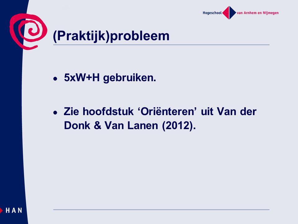(Praktijk)probleem 5xW+H gebruiken.