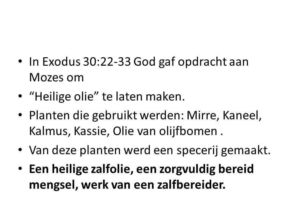In Exodus 30:22-33 God gaf opdracht aan Mozes om
