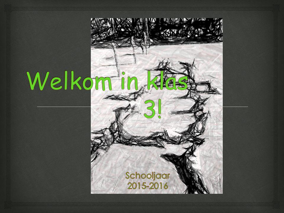 Welkom in klas 3! Schooljaar 2015-2016