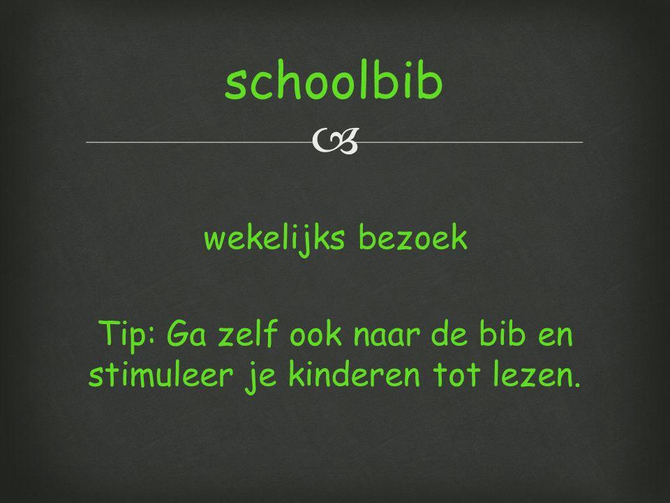 schoolbib wekelijks bezoek Tip: Ga zelf ook naar de bib en stimuleer je kinderen tot lezen.