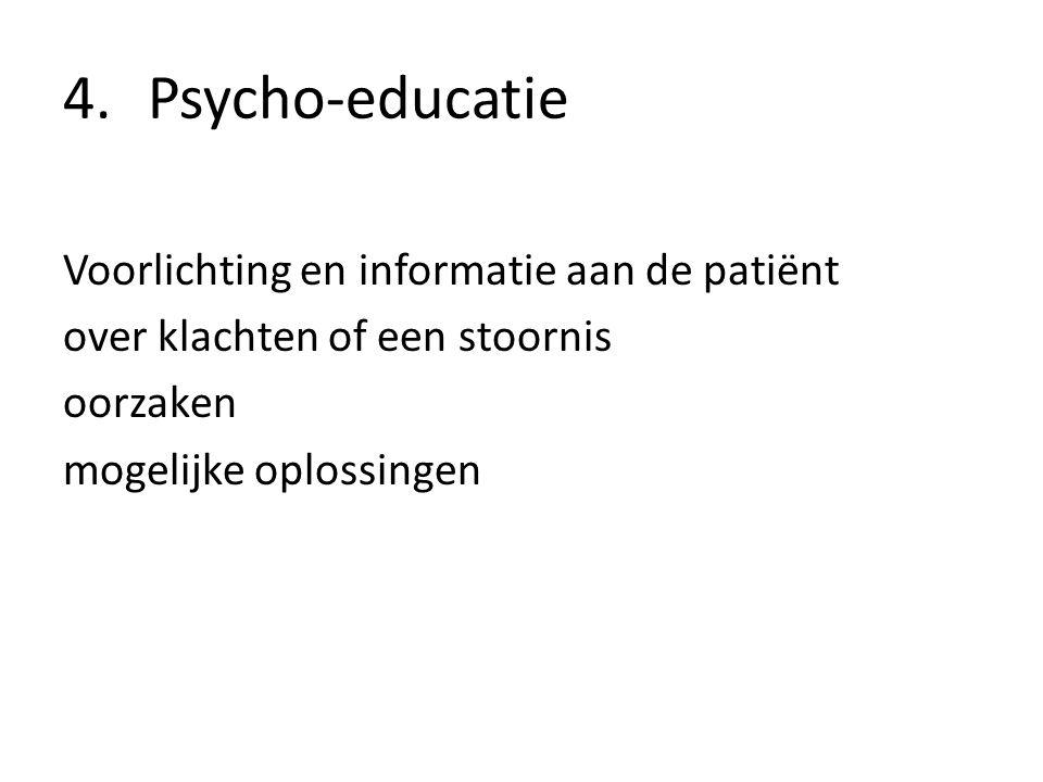 Psycho-educatie Voorlichting en informatie aan de patiënt over klachten of een stoornis oorzaken mogelijke oplossingen