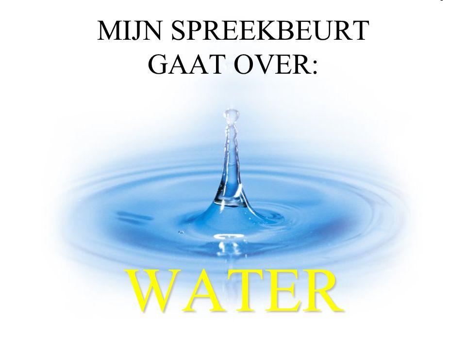 MIJN SPREEKBEURT GAAT OVER: WATER