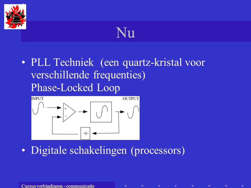 Nu PLL Techniek (een quartz-kristal voor verschillende frequenties) Phase-Locked Loop.