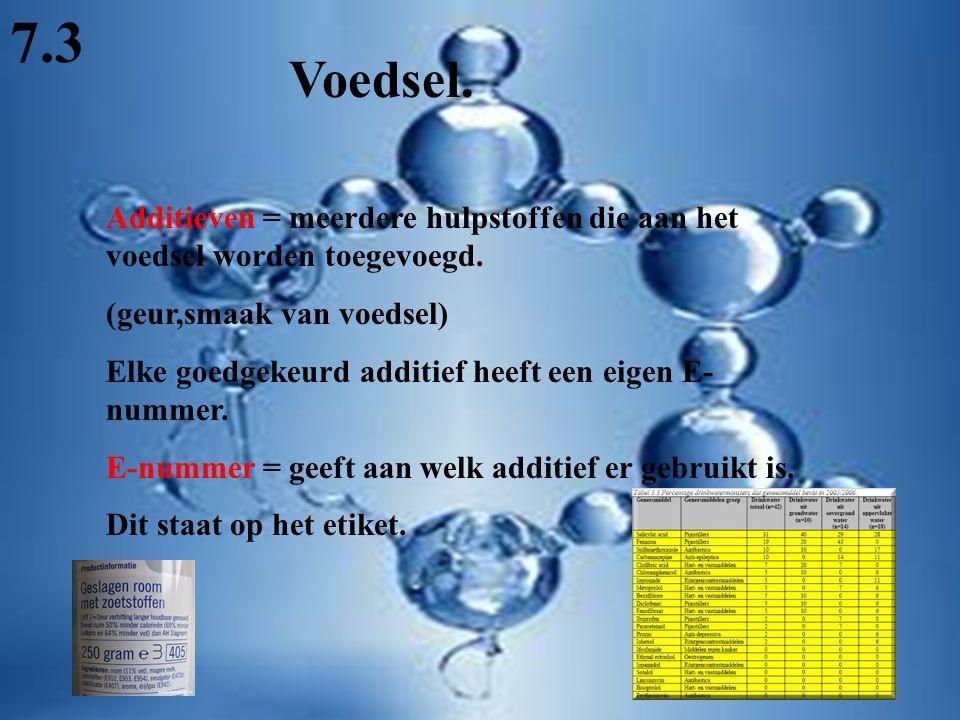 7.3 Voedsel. Additieven = meerdere hulpstoffen die aan het voedsel worden toegevoegd. (geur,smaak van voedsel)