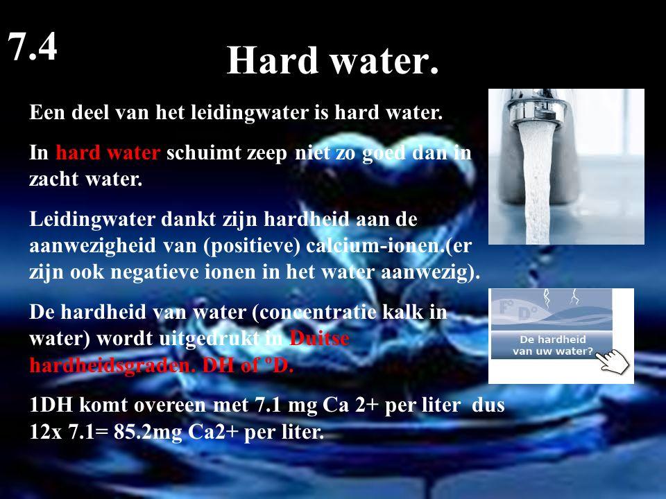7.4 Hard water. Een deel van het leidingwater is hard water.