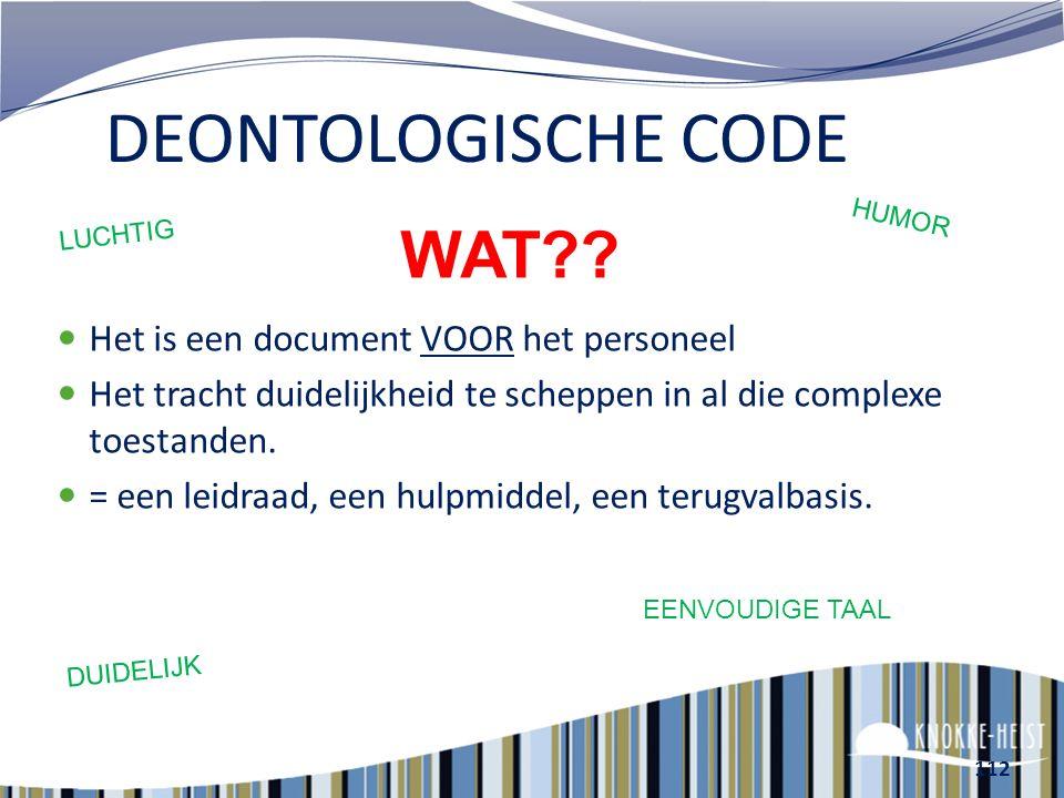 DEONTOLOGISCHE CODE WAT Het is een document VOOR het personeel