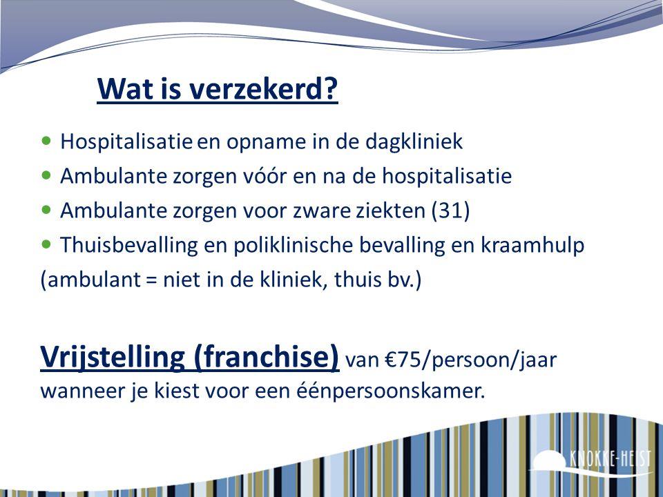 Wat is verzekerd Hospitalisatie en opname in de dagkliniek. Ambulante zorgen vóór en na de hospitalisatie.