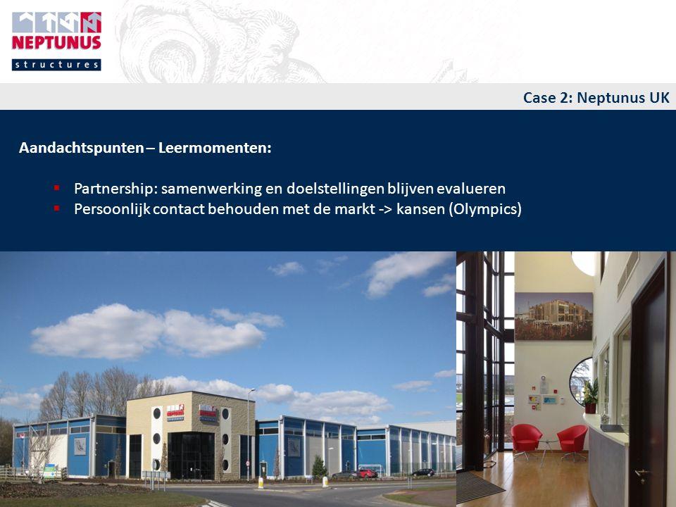 Case 2: Neptunus UK Aandachtspunten – Leermomenten: Partnership: samenwerking en doelstellingen blijven evalueren.
