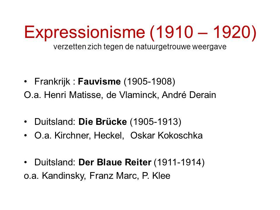 Expressionisme (1910 – 1920) verzetten zich tegen de natuurgetrouwe weergave