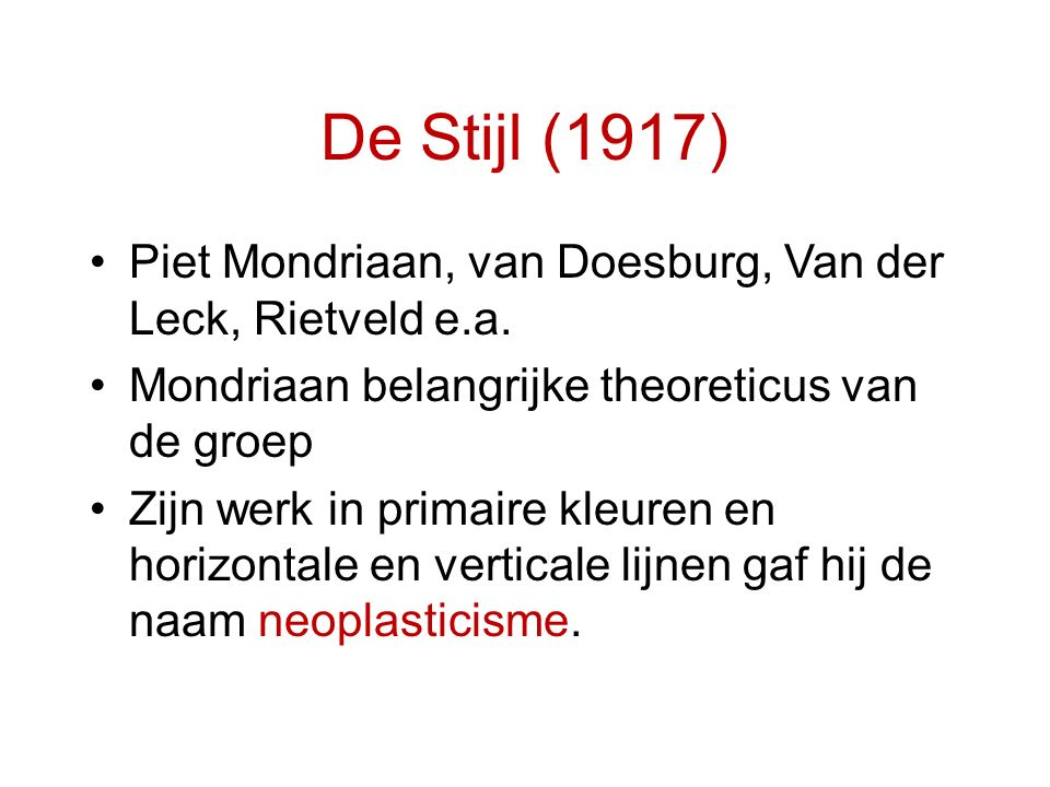 De Stijl (1917) Piet Mondriaan, van Doesburg, Van der Leck, Rietveld e.a. Mondriaan belangrijke theoreticus van de groep.