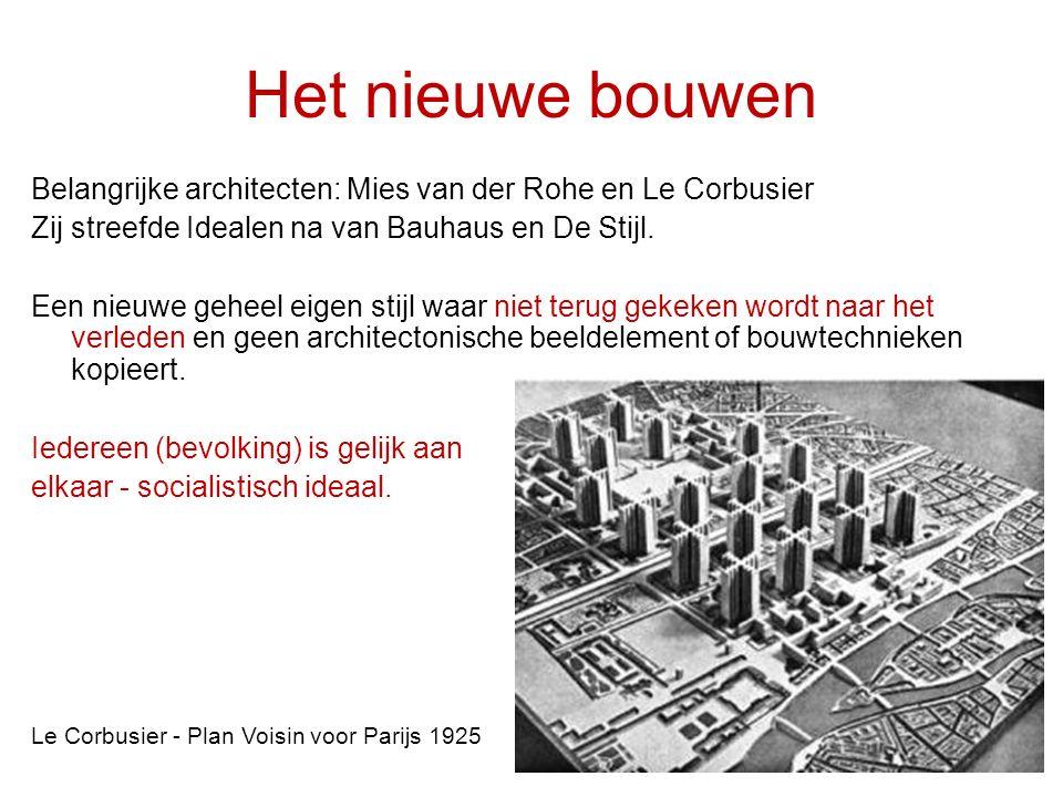 Het nieuwe bouwen Belangrijke architecten: Mies van der Rohe en Le Corbusier. Zij streefde Idealen na van Bauhaus en De Stijl.