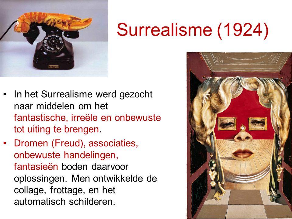 Surrealisme (1924) In het Surrealisme werd gezocht naar middelen om het fantastische, irreële en onbewuste tot uiting te brengen.