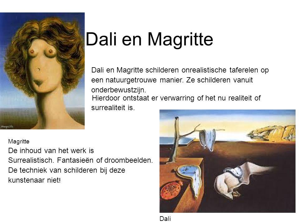 Dali en Magritte Dali en Magritte schilderen onrealistische taferelen op. een natuurgetrouwe manier. Ze schilderen vanuit.