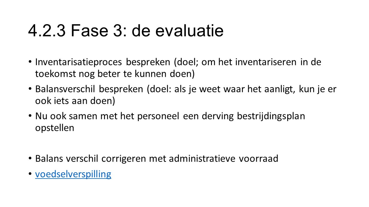 4.2.3 Fase 3: de evaluatie Inventarisatieproces bespreken (doel; om het inventariseren in de toekomst nog beter te kunnen doen)