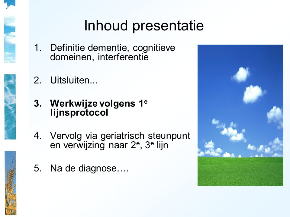 Inhoud presentatie Definitie dementie, cognitieve domeinen, interferentie. Uitsluiten... Werkwijze volgens 1e lijnsprotocol.