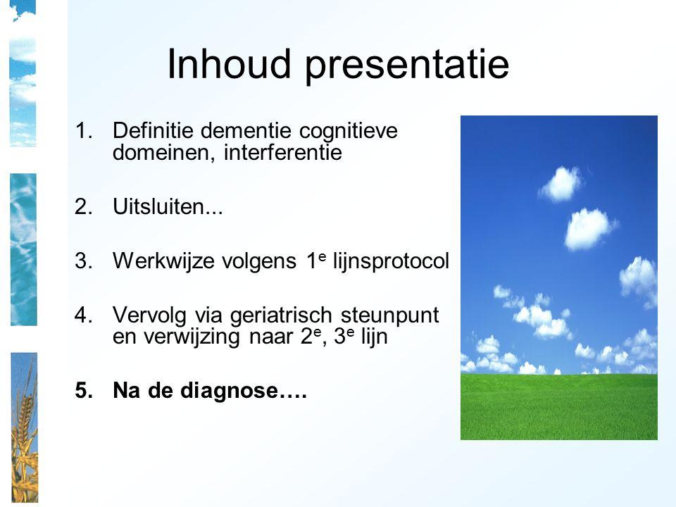Inhoud presentatie Definitie dementie cognitieve domeinen, interferentie. Uitsluiten... Werkwijze volgens 1e lijnsprotocol.