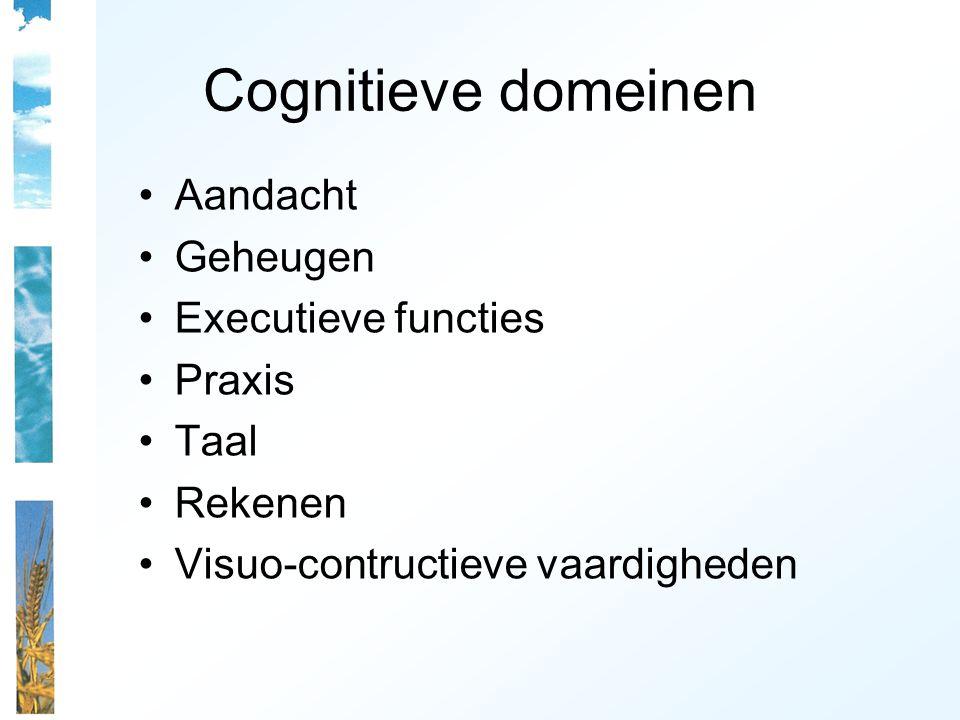 Cognitieve domeinen Aandacht Geheugen Executieve functies Praxis Taal