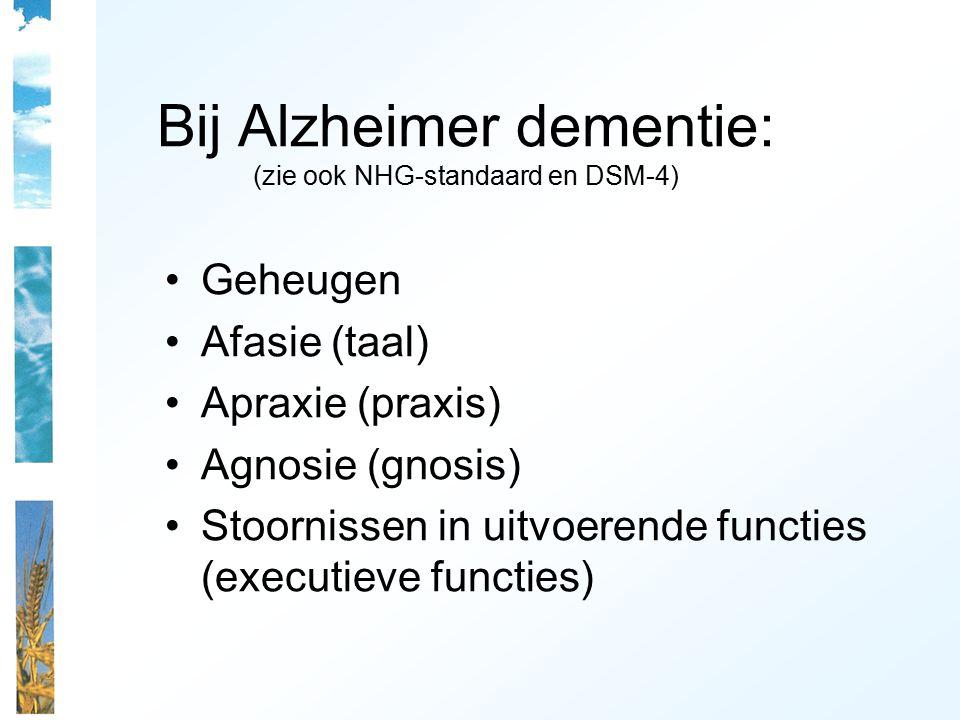 Bij Alzheimer dementie: (zie ook NHG-standaard en DSM-4)