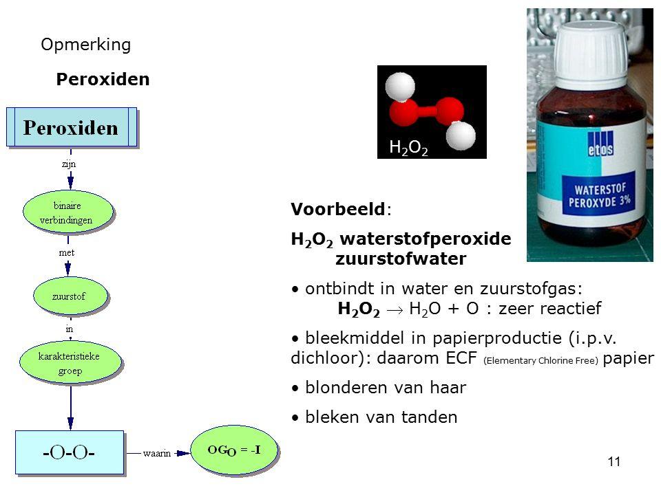 Opmerking Peroxiden. H2O2. Voorbeeld: H2O2 waterstofperoxide zuurstofwater.