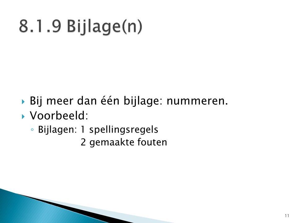 8.1.9 Bijlage(n) Bij meer dan één bijlage: nummeren. Voorbeeld: