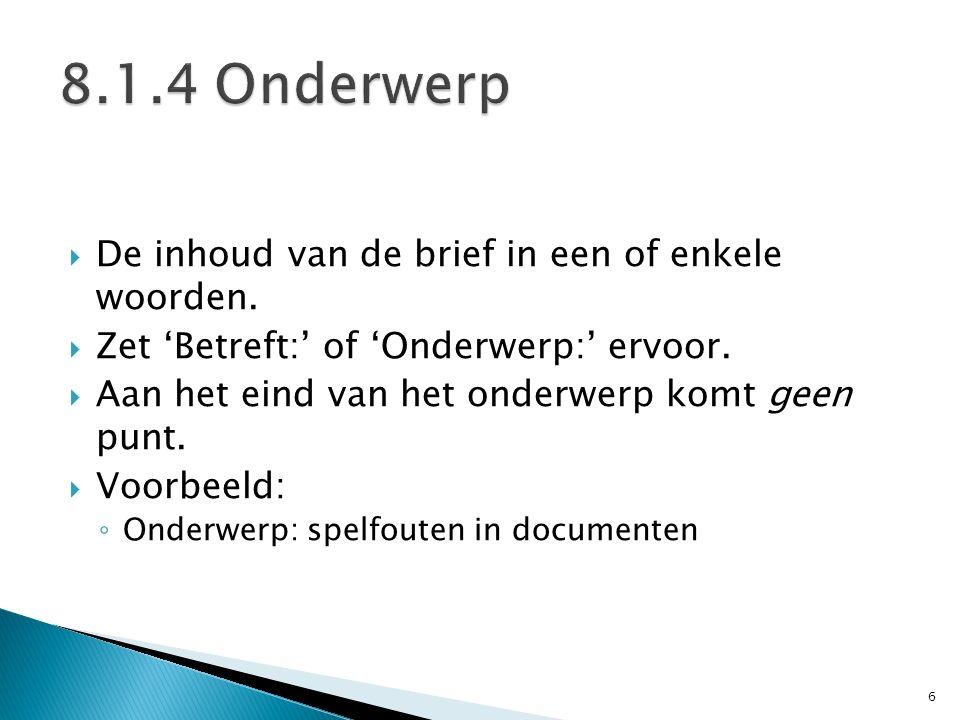 8.1.4 Onderwerp De inhoud van de brief in een of enkele woorden.