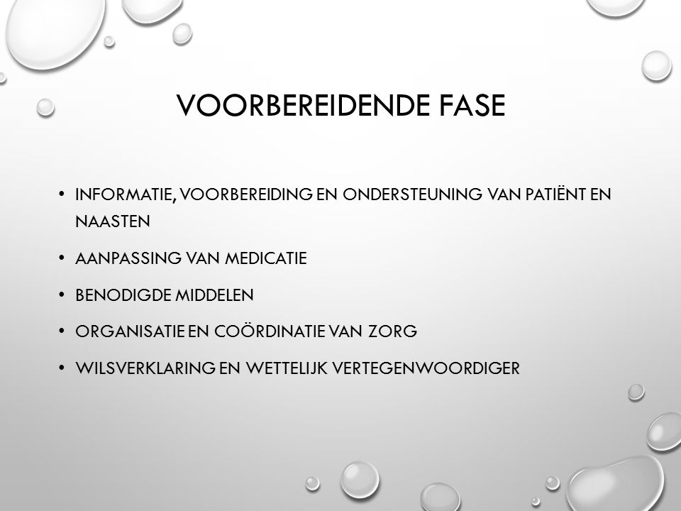 voorbereidende fase Informatie, voorbereiding en ondersteuning van patiënt en naasten. Aanpassing van medicatie.