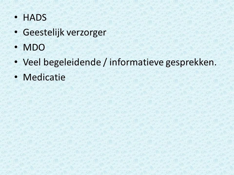 HADS Geestelijk verzorger MDO Veel begeleidende / informatieve gesprekken. Medicatie